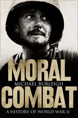 Moral Combat: A History of World War II (Hardback)