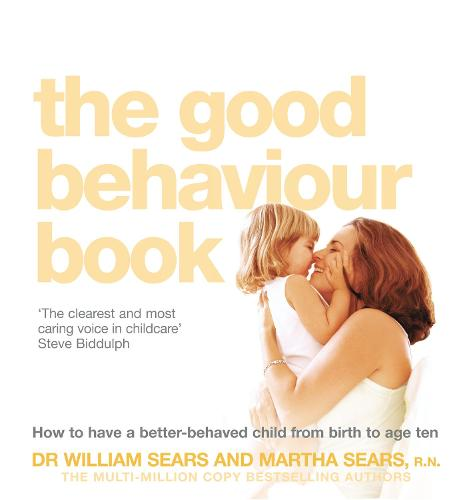 The Good Behaviour Book: How to Have a Better-Behaved Child from Birth to Age Ten (Paperback)