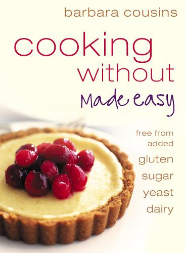 Cooking Without Made Easy: All Recipes Free from Added Gluten, Sugar, Yeast and Dairy Produce (Paperback)