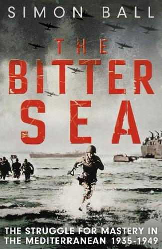 The Bitter Sea: The Brutal World War II Fight for the Mediterranean (Paperback)