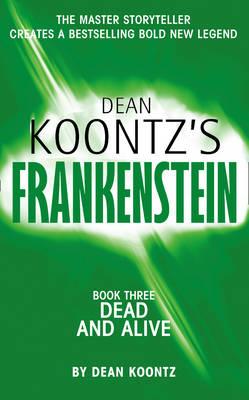 Dead and Alive - Dean Koontz's Frankenstein 3 (Paperback)