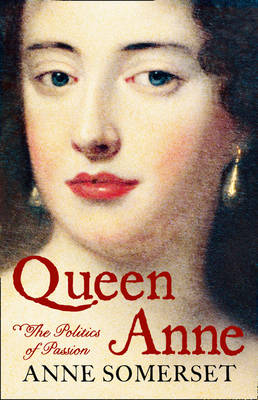 Queen Anne: The Politics of Passion (Hardback)