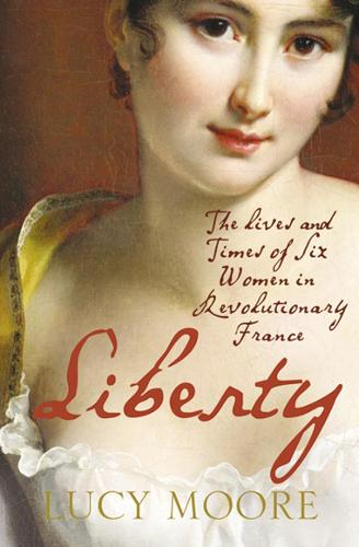 Liberty: The Lives and Times of Six Women in Revolutionary France (Paperback)