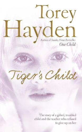 The Tiger's Child: The Story of a Gifted, Troubled Child and the Teacher Who Refused to Give Up on Her (Paperback)