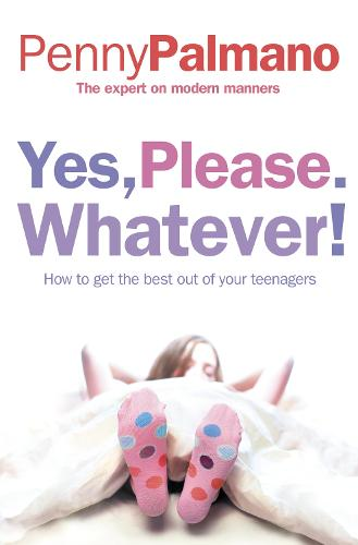 Yes, Please. Whatever!: How to Get the Best out of Your Teenagers (Paperback)