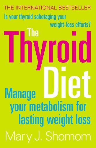 The Thyroid Diet: Manage Your Metabolism for Lasting Weight Loss (Paperback)
