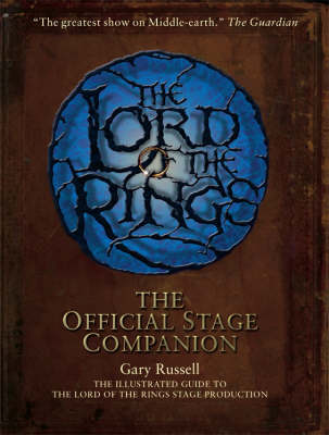 "The ""Lord of the Rings"" Official Stage Companion: Staging the Greatest Show on Middle-Earth (Hardback)"