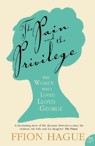 The Pain and the Privilege: The Women in Lloyd George's Life (Paperback)