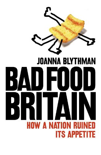 Bad Food Britain: How a Nation Ruined its Appetite (Paperback)