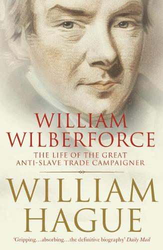 William Wilberforce: The Life of the Great Anti-Slave Trade Campaigner (Paperback)