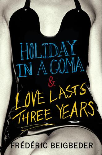 Holiday in a Coma & Love Lasts Three Years: Two Novels by FredeRic Beigbeder (Paperback)