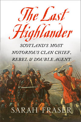 The Last Highlander: Scotland'S Most Notorious Clan Chief, Rebel & Double Agent (Hardback)