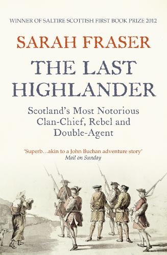 The Last Highlander: Scotland'S Most Notorious Clan Chief, Rebel & Double Agent (Paperback)