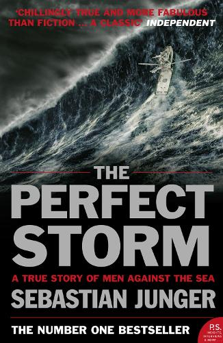 The Perfect Storm: A True Story of Man Against the Sea (Paperback)