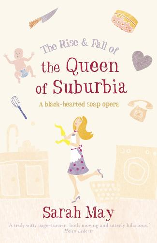 The Rise and Fall of the Queen of Suburbia: A Black-Hearted Soap Opera (Paperback)