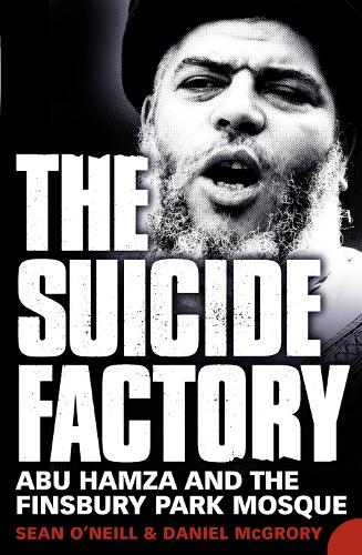 The Suicide Factory: Abu Hamza and the Finsbury Park Mosque (Paperback)