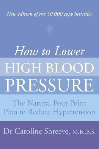 How to Lower High Blood Pressure: The Natural Four Point Plan to Reduce Hypertension (Paperback)