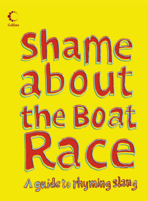 Collins Shame About the Boat Race: Guide to Rhyming Slang (Hardback)