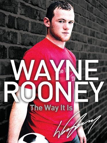 Wayne Rooney: The Way It Is (Paperback)