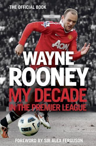 Wayne Rooney: My Decade in the Premier League (Hardback)
