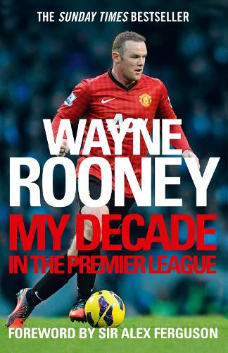 Wayne Rooney: My Decade in the Premier League (Paperback)