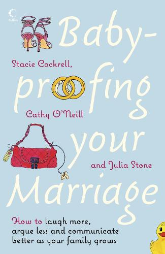 Baby-proofing Your Marriage: How to Laugh More, Argue Less and Communicate Better as Your Family Grows (Paperback)