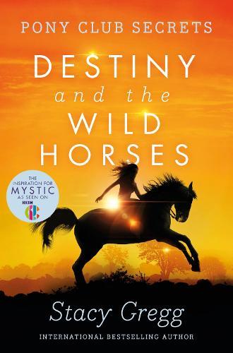 Destiny and the Wild Horses - Pony Club Secrets 3 (Paperback)