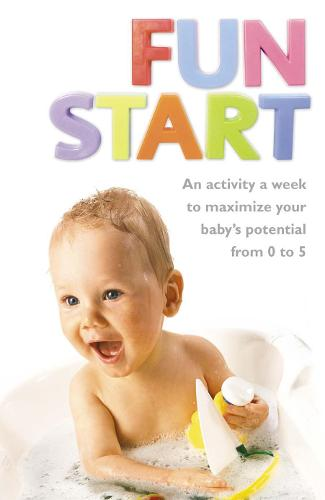 Fun Start: An Idea a Week to Maximize Your Baby's Potential from Birth to Age 5 (Paperback)