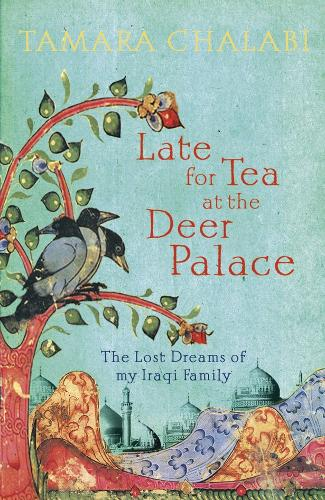 Late for Tea at the Deer Palace: The Lost Dreams of My Iraqi Family (Hardback)