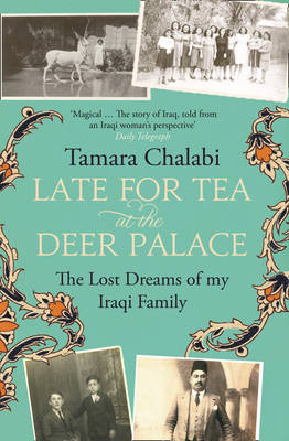 Late for Tea at the Deer Palace: The Lost Dreams of My Iraqi Family (Paperback)