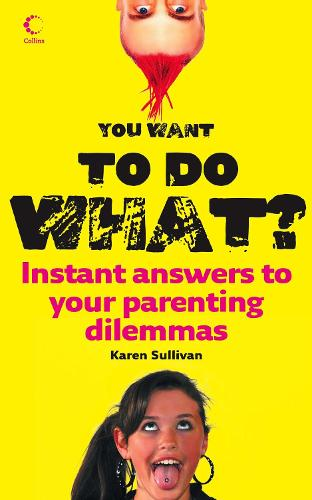 You Want to Do What?: Instant Answers to Your Parenting Dilemmas (Paperback)