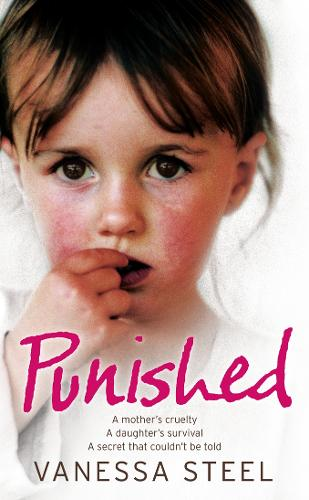 Punished: A Mother's Cruelty. a Daughter's Survival. a Secret That Couldn't be Told. (Paperback)