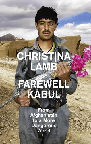 Farewell Kabul: From Afghanistan to a More Dangerous World (Hardback)