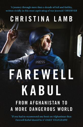 Farewell Kabul: From Afghanistan to a More Dangerous World (Paperback)