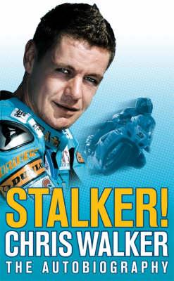 Stalker! Chris Walker: The Autobiography (Hardback)