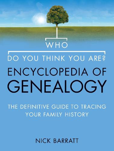 Who Do You Think You Are? Encyclopedia of Genealogy: The Definitive Reference Guide to Tracing Your Family History (Hardback)