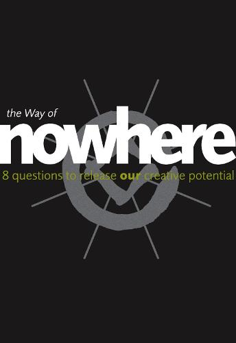 The Way of Nowhere: Eight Questions to Release Our Creative Potential (Paperback)