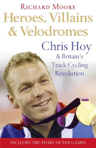 Heroes, Villains and Velodromes: Chris Hoy and Britain's Track Cycling Revolution (Paperback)