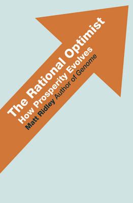 The Rational Optimist: How Prosperity Evolves (Hardback)