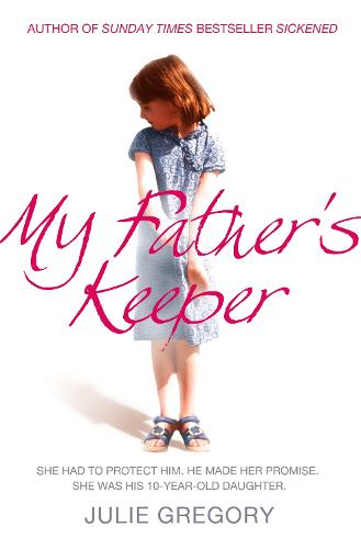 My Father's Keeper: She Had to Protect Him. He Made Her Promise. She Was His 10-Year-Old Daughter. (Paperback)