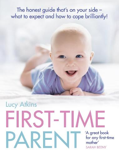 First-Time Parent: The Honest Guide to Coping Brilliantly and Staying Sane in Your Baby's First Year (Paperback)