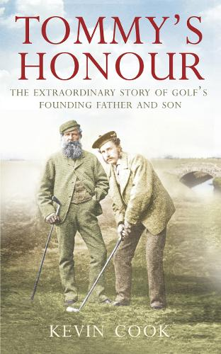 Tommy's Honour: The Extraordinary Story of Golf's Founding Father and Son (Paperback)