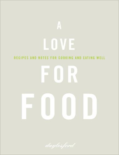 A Love for Food: Recipes and Notes for Cooking and Eating Well (Hardback)