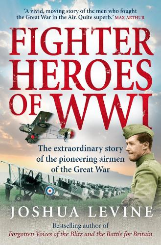 Fighter Heroes of WWI: The Untold Story of the Brave and Daring Pioneer Airmen of the Great War (Paperback)