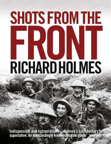 Shots from the Front: The British Soldier 1914-18 (Paperback)