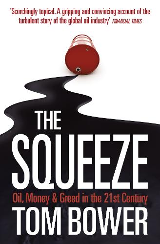 The Squeeze: Oil, Money and Greed in the 21st Century (Paperback)