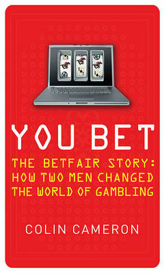 You Bet: The Betfair Story and How Two Men Changed the World of Gambling (Paperback)