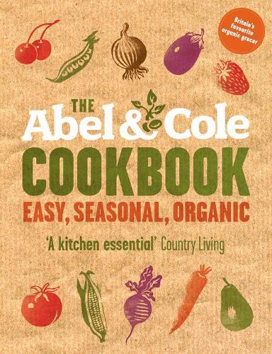 The Abel & Cole Cookbook: Easy, Seasonal, Organic (Paperback)