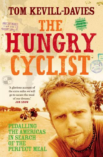 The Hungry Cyclist: Pedalling the Americas in Search of the Perfect Meal (Paperback)