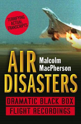 Air Disasters: Dramatic Black Box Flight Recordings (Paperback)